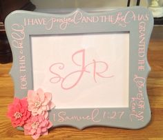 """For this child I have prayed and the Lord has granted the desires of my heart"" Baby frame. Makes a great baby shower gift! Available on Etsy - Southern Rose Designs"