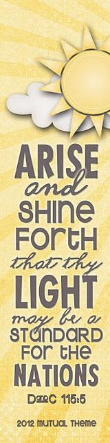 """youth theme 2012 """"arise and shine forth"""" Arise And Shine, Lds Church, Church Ideas, Spiritual Prayers, Lds Quotes, Qoutes, Daughter Of God, Daughters, Visiting Teaching"""