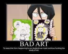 Bad Art - To keep this from happening to our students we must continue funding the study of art.