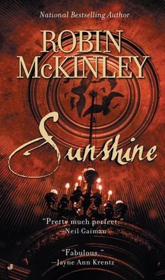 "What can I say about Robin McKinley? She's an amazing writer who creates fantastic worlds. But more than that, hers was the first book I ever read with a strong female heroine who took charge of her own destiny. McKinley is now famous for ""Women Who Do Things,"" and Sunshine is one of my favorites."