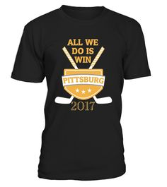 Pittsburgh All We Do is Win 2017 T-Shirt Funny stanley cup T-shirt, Best stanley cup T-shirt Pittsburgh, The Championship, Green Button, Stanley Cup, Ice Hockey, Penguins, Tee Shirts, Fan, Gift
