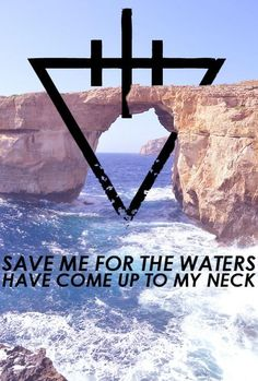 """Save me for the waters have come up to my neck"" - The Devil Wears Prada"