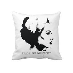 Pills Make you pretty. OR SO THEY SAY...Pillow