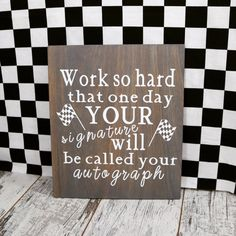 Racing Sign, Work so Hard Your Signature Becomes Your Autograph, Gift for Race Car Driver