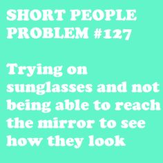 This one is so true I actually feel anger reading it...why can't they just give us lower mirrors