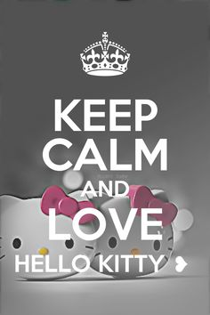 Keep calm &&& love hello kitty<3                                                                                                                                                                                 More