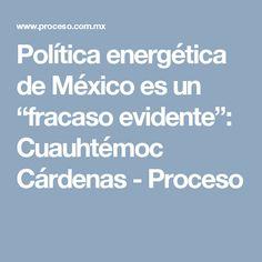 """Política energética de México es un """"fracaso evidente"""": Cuauhtémoc Cárdenas - Proceso"""