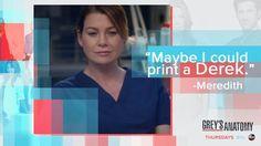"""Maybe I could print a Derek."" Meredith Grey about Derek Shepherd to Maggie Pierce, Amelia Shepherd, and Miranda Bailey"