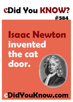 Isaac Newton invented the cat door. http://edidyouknow.com/did-you-know-584/