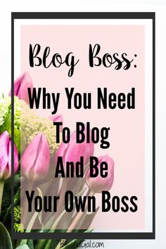 Why You Need to Blog and Be Your Own Boss - Blogging has so many benefits to it and when you want to start your own business, having a blog is an essential element to get your name out there. Creating a blog is easy, yet delivers so many great results
