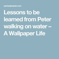 Lessons to be learned from Peter walking on water – A Wallpaper Life