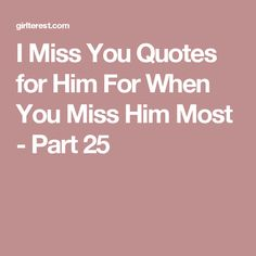 I Miss You Quotes for Him For When You Miss Him Most - Part 25