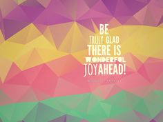 Be truly glad, there is wonderful joy ahead. 1 Peter 1:6 Christian wallpaper featuring bible verse scripture. Free to download for personal and non-commercial use