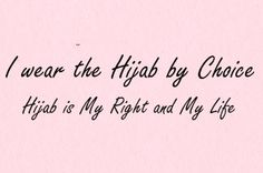 I wear the Hijab by Choice. Hijab is My Right and My Life.