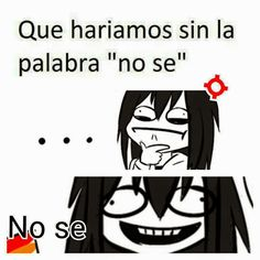 Creepypasta Memes - No se Creepy Meme, Deidara Wallpaper, Creepypasta Cute, Funny Spanish Memes, Spanish Quotes, Creepy Houses, Laughing Jack, Jeff The Killer, Cool Pets