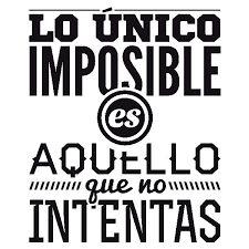 Resultado de imagen para lo unico imposible es aquello que no intentas