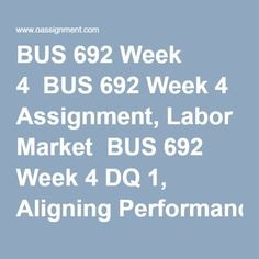 BUS 692 Week 4  BUS 692 Week 4 Assignment, Labor Market  BUS 692 Week 4 DQ 1, Aligning Performance Management with Strategy  BUS 692 Week 4 DQ 2, HRM Adds Value to the Firm Resource Management, Final Exams, Human Resources, Homework, Student, Ads, Marketing, Finals