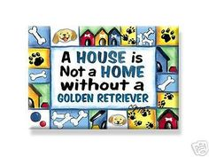 A house is not a home without a golden retriever - magnet - Dogs Make Me Happy
