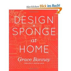 Design*Sponge at Home: A Gui9de to Inspiring Homes - and All The Tools You Need to Create Your Own