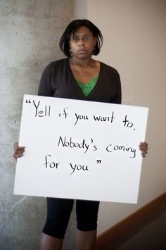 Project Unbreakable was created in October of 2011 by Grace Brown. Grace works with survivors of sexual assault, photographing them holding a poster with a quote from their attacker.