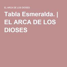 Tabla Esmeralda. | EL ARCA DE LOS DIOSES Historia, Emerald
