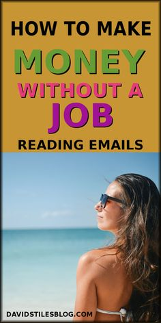 HOW TO MAKE MONEY WITHOUT A JOB - READING EMAILS. From: DavidStilesBlog.com