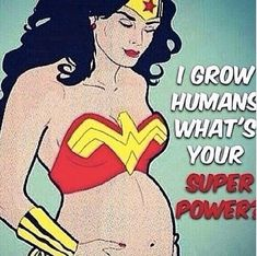 Mothers / Pregnancy / Superwomen / Wonder Woman / First Time Mommy Blog / I grow Humans /