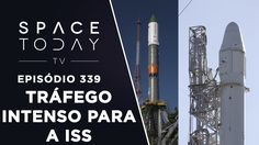 Tráfego Intenso Para a ISS - Space Today TV Ep.339