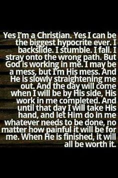 Yes I am a Chridtian and God is not done with me yet