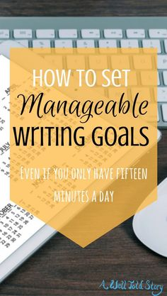 Here are seven low-stress tips to set writing goals that you can actually achieve! Create goals that work with the available time you already have.