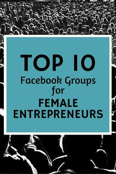 Are you a female entrepreneur? If so, this article is for you! Top 10 Facebook Groups for Female Entrepreneurs