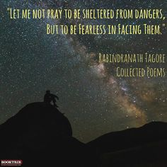 """Let me not pray to be sheltered from dangers, but to be fearless in facing them."" Rabindranath Tagore, Collected Poems #bookquotes"