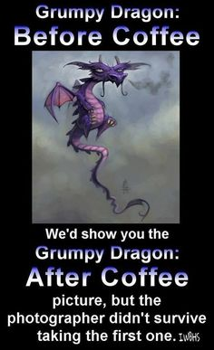 Grumpy Dragon: Before Coffee. We'd Show You the Grumpy Dragon: After Coffee Picture, But the Photographer Didn't Survive Fantasy Dragon, Dragon Art, Fantasy Art, Dragon Pics, Dragon Pictures, Coffee Humor, Coffee Quotes, Magical Creatures, Fantasy Creatures