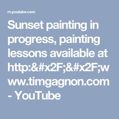 Sunset painting in progress, painting lessons available at http://www.timgagnon.com - YouTube