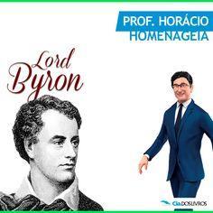 #ProfHoraciohomenageia a obra e a personalidade romântica de Lord Byron! ;-) :-D Confira mais sobre o nosso homenageado na Cia.! -> http://s55.me/QQLHV1M   George Noel Byron, nasceu em Londres em 22 de Janeiro de 1788. No início do século XIX, obteve grande projeção no panorama literário europeu. Exerceu grande influência em seus contemporâneos, por representar o melhor da sensibilidade da época, conferindo-lhe muito de sedução e elegância mundana.