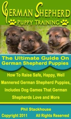 German Shepherd Puppy Training: The Ultimate Guide on German Shepherd Puppies: How To Raise Safe, Happy, Well Mannered German Shepherd Puppies, Includes Dog Games That German Shepherds Love and German Shepherd Training, German Shepherd Breeds, German Shepherd Puppies, German Shepherds, Puppy Training Tips, Training Your Dog, Dog Games, Gsd Puppies, The Fox And The Hound