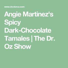 Angie Martinez's Spicy Dark-Chocolate Tamales | The Dr. Oz Show