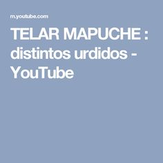 TELAR MAPUCHE : distintos urdidos - YouTube