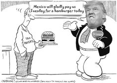 Mexico will gladly pay you Tuesday for a hamburger today.