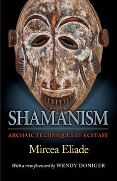 Shamanism: Archaic Techniques of Ecstasy (Mythos: The Princeton/Bollingen Series in World Mythology) (Paperback) By (author) Mircea Eliade, Translated by Willard R. Trask, Foreword by Wendy Doniger Wicca, Magick, Australian Tribes, Frieze Magazine, Witchcraft Books, Occult Books, World Mythology, North And South America, The Magicians