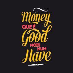 Money que é Good Nóis num Have