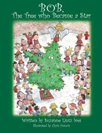 "This delightful fully-illustrated children's book tells the story in verse of a tree who is named ""Bob"" when he goes to town to become a decorated Christmas tree. After living his treehood by being kind and bringing love to those around him, Bob ultimately becomes a star in the heavens finding eternal life."