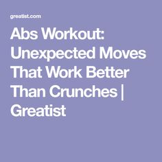 Abs Workout: Unexpected Moves That Work Better Than Crunches | Greatist