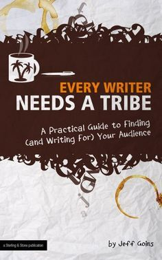 Every Writer Needs a Tribe: A Practical Guide to Finding (and Writing For) Your Audience