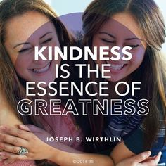 Kindness...the essence of greatness..