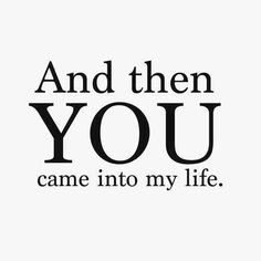 And then YOU came into my life ❤️