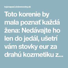 Toto korenie by mala poznať každá žena: Nedávajte ho len do jedál, ušetrí vám stovky eur za drahú kozmetiku z obchodu!