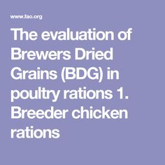 The evaluation of Brewers Dried Grains (BDG) in poultry rations 1. Breeder chicken rations