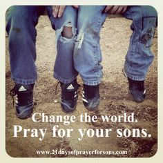 21 day prayer challenge - May 1-21.  Pray for your sons as they grow to be the next generation of fathers!
