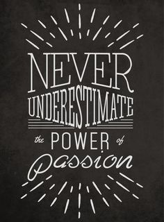 Never Underestimate the Power of Passion motivationmonday print inspirational black white poster motivational quote inspiring gratitude word art bedroom beauty happiness success motivate inspire
